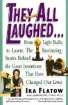 They All Laughed...: From Light Bulbs to Lasers: The Fascinating Stories Behind the Great Inventions - Ira Flatow