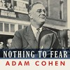 Nothing to Fear: FDR's Inner Circle and the Hundred Days That Created Modern America - Adam Cohen, Norman Dietz