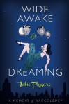 Wide Awake and Dreaming: A Memoir of Narcolepsy - Julie Flygare