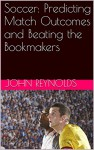 Soccer: Predicting Match Outcomes and Beating the Bookmakers - John Reynolds