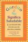 Gordito no significa saludable - Claudia Gonzalez, Lourdes Alcaniz