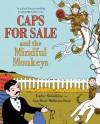 Caps for Sale and the Mindful Monkeys - Esphyr Slobodkina, Ann Marie Mulhearn Sayer, Esphyr Slobodkina