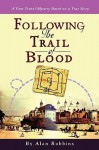 Following the Trail of Blood: A Time Travel Mystery Based on a True Story - Alan Robbins