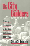 The City Builders: Property Development in New York and London, 1980-2000 - Susan S. Fainstein