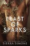 Feast Of Sparks - Sierra Simone