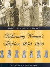 Reforming Women's Fashion, 1850-1920: Politics, Health and Art - Patricia A. Cunningham