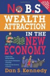 No B.S. Wealth Attraction In The New Economy by Dan S. Kennedy (2010-06-01) - Dan S. Kennedy