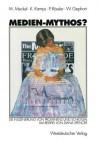 Medien-Mythos?: Die Inszenierung Von Prominenz Und Schicksal Am Beispiel Von Diana Spencer - Miriam Meckel, Klaus Kamps, Patrick Rossler, Werner Gephart
