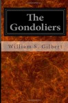 The Gondoliers: Or The King of Barataria - William S. Gilbert, Arthur S. Sullivan