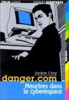 Danger. Com, Tome 2: Meurtres Dans Le Cyberespace - Jordan Cray