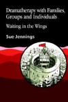 Dramatherapy with Families, Groups and Individuals: Waiting in the Wings - Sue Jennings