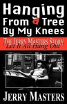 Hanging from a Tree by My Knees - Jerry Masters