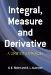 Integral, Measure and Derivative: A Unified Approach - Georgi E. Shilov, B.L. Gurevich