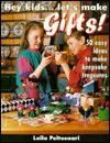 Hey Kids... Let's Make Gifts! : Fifty Easy Ideas to Make Keepsake Treasures - Leila Peltosaari