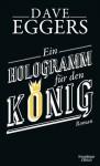 Ein Hologramm für den König: Roman (German Edition) - Dave Eggers, Klaus Timmermann, Ulrike Wasel