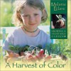 A Harvest of Color: Growing a Vegetable Garden - Melanie Eclare