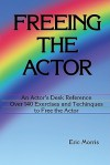 Freeing the Actor: An Actor's Desk Reference - Eric Morris