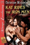 Kat Rides the Iron Men [The Lost Collection] (Siren Publishing Menage Everlasting) - Christine Michaels