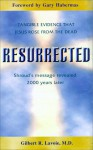 Resurrected: Tangible Evidence Jesus Rose from the Dead, Shroud's Message Revealed 2000 Years Later - Gilbert R. Lavoie, Gary Habermas