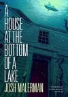 A House at the Bottom of a Lake - Josh Malerman