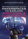 Getting the Most Out of Makerspaces to Explore Arduino & Electronics - Don Rauf