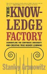 The Knowledge Factory: Dismantling the Corporate University and Creating True Higher Learning - Stanley Aronowitz