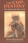 The Cup of Destiny: The Quest for the Grail - Trevor Ravenscroft
