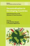 Decentralization In Developing Countries: Global Perspectives On The Obstacles To Fiscal Devolution (Studies In Fiscal Federalism And State Local Finance) - Jorge Martinez-Vazquez, Francois Vaillancourt