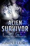Alien Survivor: (Stranded on Galatea) An Alien SciFi Romance - Juniper Leigh