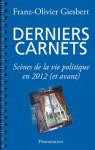 Derniers carnets: Scènes de la vie politique en 2012 (et avant) - Franz-Olivier Giesbert