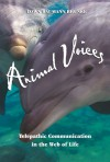 Animal Voices: Telepathic Communication in the Web of Life - Dawn Baumann Brunke