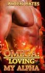 Omega: Loving My Alpha (Gay Omega Mpreg Steamy Short Story Romance) (Gay Omega, Gay Alpha, Gay Fiction, Male Pregnancy, Gay Romance, Loving My Alpha Book 1) - Aiden Bates