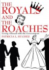 The Royals and The Roaches: Living Abroad with the Government - Patricia Hughes