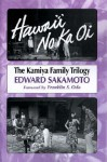 Hawai'i No Ka Oi: The Kamiya Family Trilogy - Edward Sakamoto