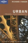 Urban Travel Photography: A Guide to Taking Better Pictures - Richard I'Anson, Lonely Planet