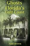 Ghosts of Florida's Gulf Coast - Alan Brown