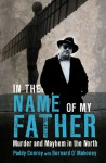 In the Name of My Father: Murder and Mayhem in the North - Paddy Conroy, Bernard O'Mahoney