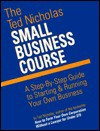 The Ted Nicholas Small Business Course: A Step-By-Step Guide to Starting & Running Your Own Business - Ted Nicholas