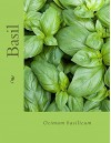 Basil - Ocimum basilicum: Ocimum basilicum (Natural Herbal Living Magazine Book 13) - Amanda Klenner, Nina Katz, Lea Harris, Charis Denny, Heather Lanham, Jan Berry, Jennifer Saleem, Carol Little, Caitlin Lane
