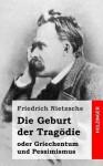 Die Geburt Der Tragodie - Friedrich Nietzsche