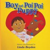 Boy and Poi Poi Puppy: A Tale of Puppy Love - Linda Boyden