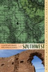 Contemporary Archaeologies of the Southwest - William H. Walker, William Walker