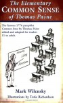 The Elementary Common Sense Of Thomas Paine: The Famous 1776 Pamphlet Edited And Adapted For Ages 11 To Adult - Mark Wilensky