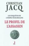 Le Profil de l'assassin (Les enquêtes de l'inspecteur Higgins,#4) - Christian Jacq