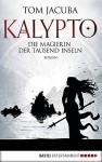 KALYPTO - Die Magierin der Tausend Inseln: Roman. Band 2 (Waldläufer Lasnic) - Tom Jacuba
