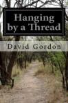 Hanging by a Thread - David Gordon