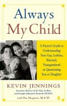 Always My Child: A Parent's Guide to Understanding Your Gay, Lesbian, Bisexual, Transgendered, or Questioning Son or Daughter - Kevin Jennings, Pat Shapiro