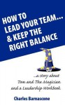 How to Lead Your Team & Keep the Right Balance - Charles A. Barnascone, Christine Ann Searancke