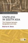 Stateless In South Asia: The Chakmas Between Bangladesh And India (Sage Studies On India's North East) - Deepak K. Singh