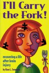 I'll Carry the Fork! Recovering a Life After Brain Injury - Kara L. Swanson